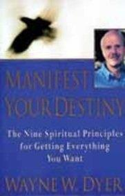 Manifest Your Destin: The Nine Spiritual Principles For Getting Everything You Want