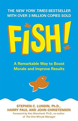 Fish!: A Remarkable Way To Boost Morale And Improve Results Stephen C. Lundin�And�Harry Paul