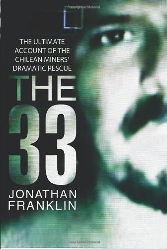 The 33- The Ultimate Account Of The Chilean Miners' Dramatic Rescue