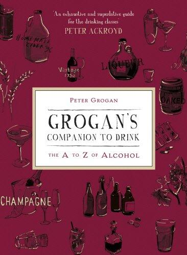 Grogan's Companion To Drink: The A To Z Of Drink