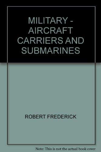 Military Aircraft Carriers And Sub Marines