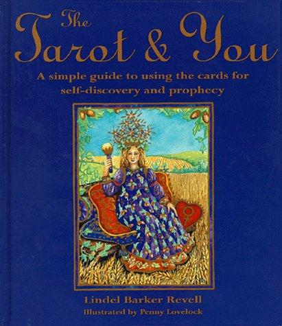 The Tarot And You- A Simple Guide To Using The Cards For Self-Discovery And Prophecy