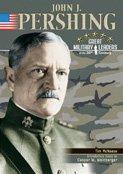 Pershing-Great Military Leaders Of The 20Th Century