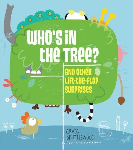 Who's In The Tree? And Other Lift-The-Flap Surprises