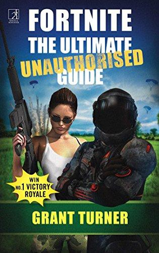 FORNITE: THE ULITMATE UNAUTHORISED GUIDE