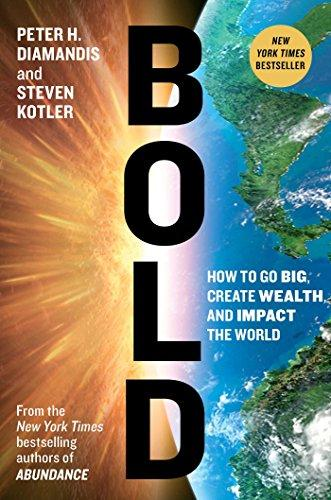 Bold- How To Go Big, Create Wealth, And Impact The World