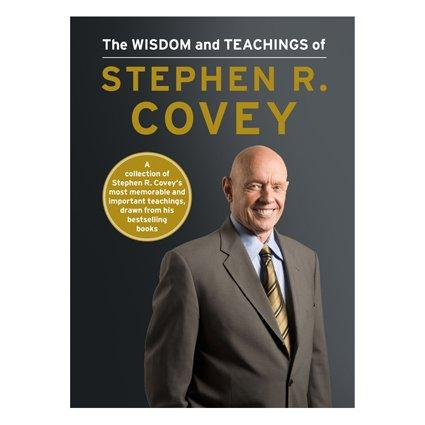 Wisdom & The Teachings Of Stephen R. Covey