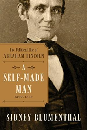 A Self-Made Man: The Political Life Of Abraham Lincoln Vol. I, 1809 � 1849