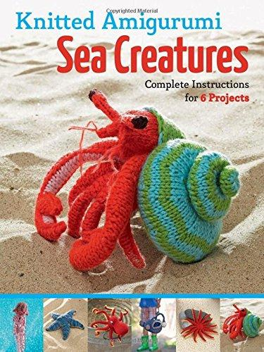 Knitted Amigurumi Sea Creatures: Complete Instructions For 6 Projects