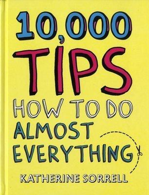 10000 Tips (How To Do Almost Everything)
