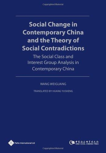 Social Change In Contemporary China And The Theory Of Social Contradictions: The Social Class And Interest Group Analysis In Contemporary China (Philosophy In Modern China)
