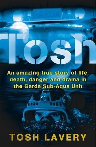 Tosh: An Amazing Truej Story Of Life, Death, Danger And Drama In The Garda Sub-Aqua Unit