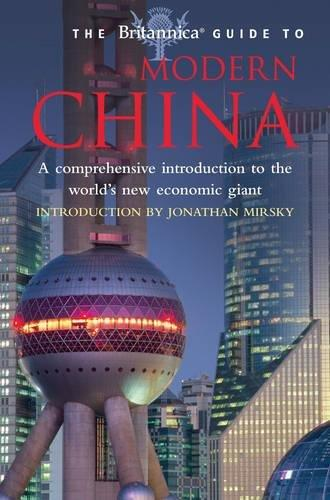 The Britanica's Guide To Modern China-A Comprehensive Introduction To The World's New Economic Giant