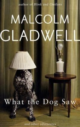What the Dog Saw : and Other A