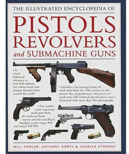 The Illustrated Encyclopedia Of Pistols
