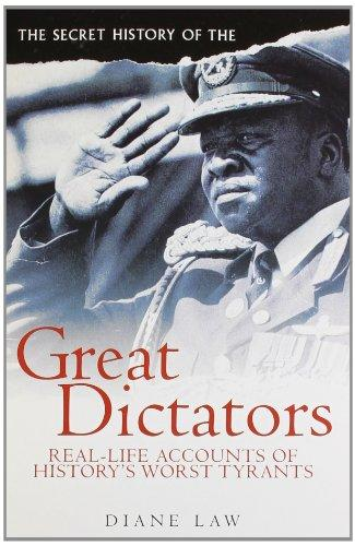 The Secret History Of The Great Dictators (Real-Life Accounts Of History's Worst Tyrants)