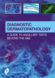 DIAGNOSTIC DERMATOPATHOLOGY:A GUIDE TO ANCILLARY TESTS BEYOND THE H&E