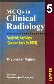 MCQS IN CLINICAL RADIOLOGY 5 (PAE.RAD.) QUE.BANK FOR FRCR