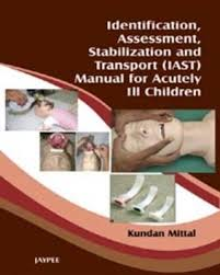 IDENTIFICATION, ASSESSMENT, STABILIZATION & TRANSPORT(IAST)MANUAL OF ACUTELY I2 CHILDREN