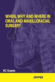 WHEN,WHY AND WHERE IN ORAL AND MAXILLOFACIAL SURGERY