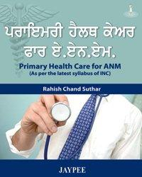 PRIMARY HEALTH CARE FOR ANM (AS PER THE LATEST SYLLABUS OF INC) PUNJABI