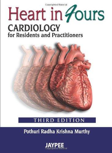 HEART IN FOURS: CARDIOLOGY FOR RESIDENTS AND PRACTITIONERS