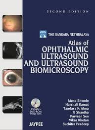 THE SANKARA NETHRALAYA ATLAS OF OPHTHALMIC ULTRASOUND AND ULTRASOUND BIOMICROSCOPY