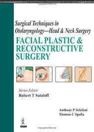 SURGICAL TECHNIQUES IN OTOLARYNGOLOGY - HEAD & NECK SURGERY :FACIAL PLASTIC & RECONSTRUCTIVE SURGERY