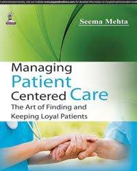 MANAGING PATIENT CENTERED CARE:THE ART OF FINDING AND KEEPING LOYAL PATIENTS
