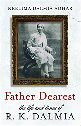 Father Dearest  - The Life And Times Of R.K.Dalmia